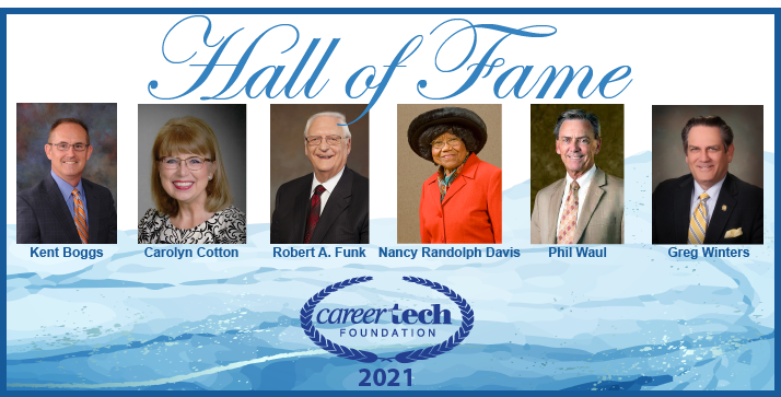 Kent Boggs, Carolyn Cotton, Robert A. Funk, Nancy Randolph Davis, Phil Waul and Greg Winters are the 2021 CareerTech Hall of Fame Inductees.