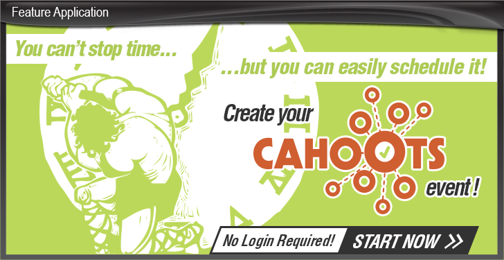 You can't stop time... but you can easily schedule it! Create your CAHOOTS event!  No Login required, start now!