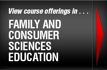 View course offerings in . . . Family and Consumer Sciences Education